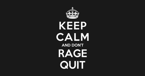 keep-calm-and-dont-rage-quit