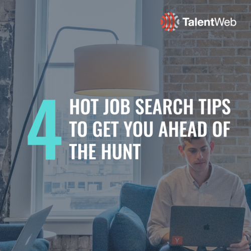 4 Hot Job Search Tips to Get You Ahead of the Hunt
